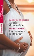 Si près du scandale - Une romance inattendue eBook by Sarah M. Anderson, Michelle Major