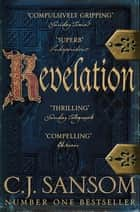 Revelation: A Shardlake Novel 4 ebook by C. J. Sansom