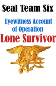 SEAL Team Six: Eyewitness Accounts of Operation Lone Survivor ebook by Kobo.Web.Store.Products.Fields.ContributorFieldViewModel