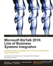 Microsoft BizTalk 2010: Line of Business Systems Integration ebook by Kent Weare , Richard Seroter, Sergei Moukhnitski , Thiago Almeida, Carl Darski