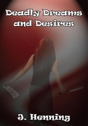 Deadly Dreams and Desires ebook by J. Henning
