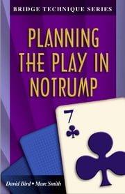 Bridge Technique Series 7: Planning in Notrump ebook by David Bird Marc Smith