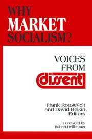 Why Market Socialism?: Voices from Dissent - Voices from Dissent ebook by Frank Roosevelt,David Belkin,Robert L. Heilbroner