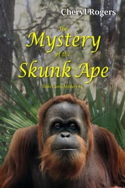 The Mystery of the Skunk Ape ebook by Cheryl Rogers