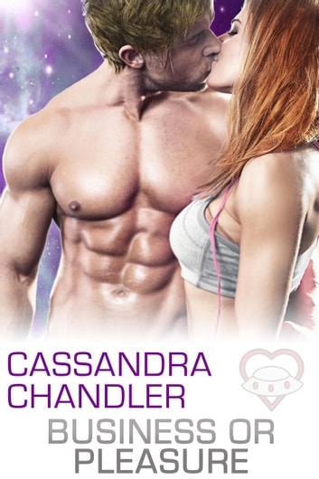 Business or Pleasure - The Department of Homeworld Security, #3 ebook by Cassandra Chandler