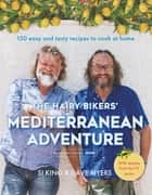 The Hairy Bikers' Mediterranean Adventure (TV tie-in) - 150 easy and tasty recipes to cook at home ebook by