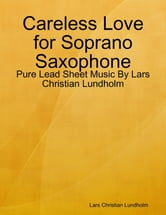 Careless Love for Soprano Saxophone - Pure Lead Sheet Music By Lars Christian Lundholm ebook by Lars Christian Lundholm