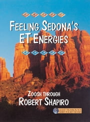 Feeling Sedona's ET Energies ebook by Robert Shapiro