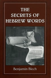 The Secrets of Hebrew Words ebook by Benjamin Rabbi Blech
