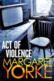 Act of Violence ebook by Margaret Yorke