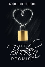 The Broken Promise ebook by Monique Roque