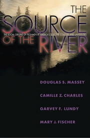 The Source of the River - The Social Origins of Freshmen at America's Selective Colleges and Universities ebook by Douglas S. Massey,Camille Z. Charles,Garvey Lundy,Mary J. Fischer