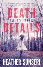 Death is in the Details 電子書 by Heather Sunseri
