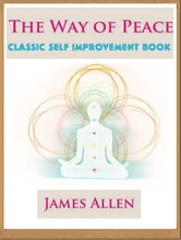 The Way of Peace: Classic Self Improvement Book ebook by James Allen