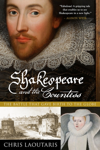 Shakespeare and the Countess: The Battle that Gave Birth to the Globe ebook by Chris Laoutaris