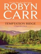 Temptation Ridge (A Virgin River Novel, Book 6) ebook by Robyn Carr