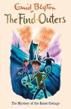 The Find-Outers: The Mystery of the Burnt Cottage ebook by Enid Blyton
