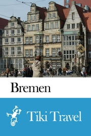Bremen (Germany) Travel Guide - Tiki Travel ebook by Tiki Travel