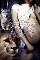 Shifters' Captive ebook by Bonnie Dee