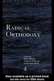 Radical Orthodoxy ebook by Milbank, John