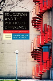 Education and the Politics of Difference - Select Canadian Perspectives, Second Edition ebook by Ratna Ghosh,Ali A. Abdi