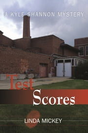 Test Scores: A Kyle Shannon Mystery ebook by Linda Mickey