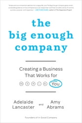 The Big Enough Company - How Women Can Build Great Businesses and Happier Lives ebook by Adelaide Lancaster,Amy Abrams