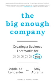The Big Enough Company - How Women Can Build Great Businesses and Happier Lives ebook by Adelaide Lancaster, Amy Abrams