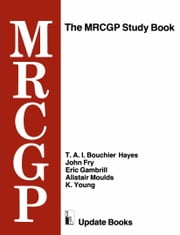 The MRCGP Study Book - Tests and self-assessment exercises devised by MRCGP examiners for those preparing for the exam ebook by T. A. I. Bouchier Hayes,John Fry,Eric Gambrill,Alistair Moulds,K. Young