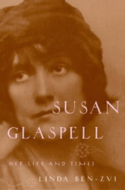 Susan Glaspell: Her Life and Times ebook by Linda Ben-Zvi