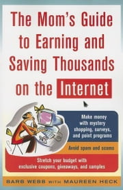 The Mom's Guide to Earning and Saving Thousands on the Internet ebook by Kobo.Web.Store.Products.Fields.ContributorFieldViewModel