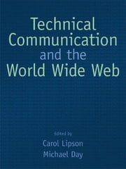 Technical Communication and the World Wide Web ebook by Carol Lipson,Michael Day