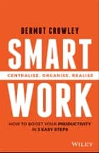 Smart Work - Centralise, Organise, Realise ebook by Dermot Crowley