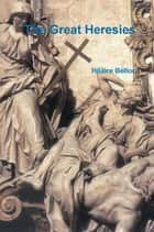 The Great Heresies ebook by Belloc Hilaire