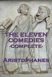 The Eleven Comedies -Complete- ebook by Aristophanes