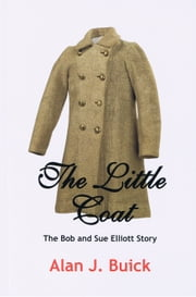 The Little Coat - The Bob and Sue Elliott Story ebook by Alan J. Buick