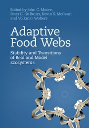 Adaptive Food Webs - Stability and Transitions of Real and Model Ecosystems ebook by Peter C. de Ruiter, Volkmar Wolters, Kevin S. McCann,...