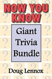 Now You Know — Giant Trivia Bundle - Now You Know / Now You Know More / Now You Know Almost Everything / Now You Know, Volume 4 / Now You Know Christmas ebook by Doug Lennox,Catriona Wight