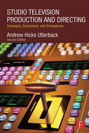 Studio Television Production and Directing - Concepts, Equipment, and Procedures ebook by Andrew Utterback