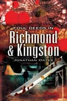 Foul Deeds in Richmond and Kingston ebook by Dr Jonathan Oates