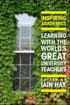 Inspiring Academics: Learning With The World'S Great University Teachers ebook by Iain Hay