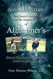 DONALD'S STORY - One Family's Journey Through the Tangled Darkness of Alzheimer's ebook by Gina Moreno Wilson, J.D.