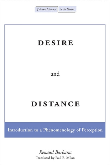Desire and distance ebook by renaud barbaras 9780804788137 desire and distance introduction to a phenomenology of perception ebook by renaud barbaras fandeluxe Images