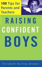Raising Confident Boys - 100 Tips For Parents And Teachers ebook by Elizabeth Hartley-Brewer