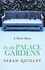 In the Palace Gardens ebook by Sarah Quigley