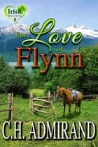 For Love of Flynn eBook by C.H. Admirand