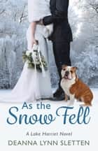 As the Snow Fell - A Lake Harriet Novel ebook by Deanna Lynn Sletten