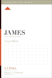 James - A 12-Week Study ebook by Greg Gilbert,J. I. Packer,Lane T. Dennis,Dane C. Ortlund