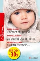 L'enfant du passé - Le secret des amants - Et si tu revenais... - (promotion) ebook by Susan Crosby, Barbara Dunlop, Michelle Celmer
