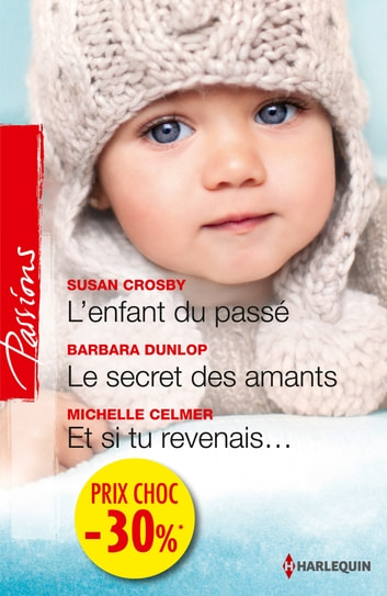 L'enfant du passé - Le secret des amants - Et si tu revenais... - (promotion) ebook by Susan Crosby,Barbara Dunlop,Michelle Celmer